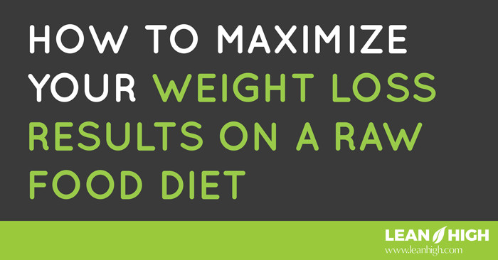 Raw Food Diet Weight Loss How to maximize your weight loss results on a raw food t